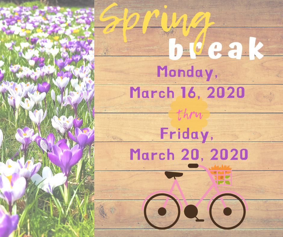 Spring Break Monday, March 16 thru Friday, March 20