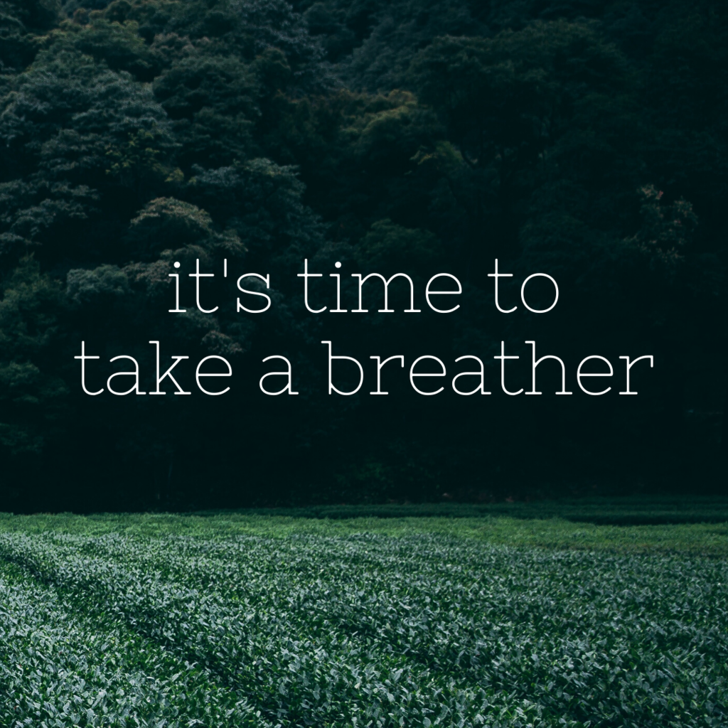 It's time to take a breather
